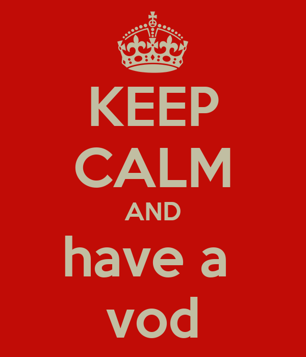 KEEP CALM AND have a  vod