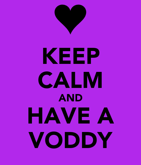 KEEP CALM AND HAVE A VODDY