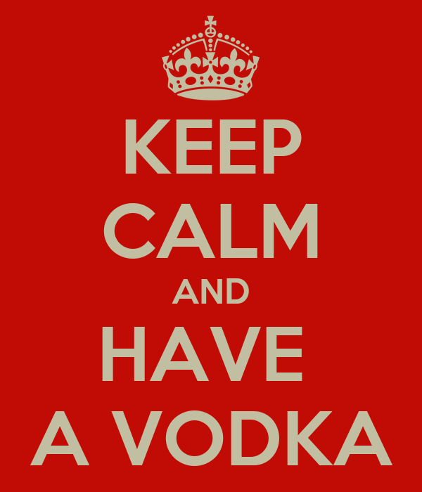 KEEP CALM AND HAVE  A VODKA
