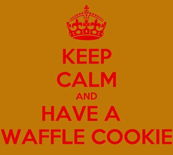 KEEP CALM AND HAVE A   WAFFLE COOKIE