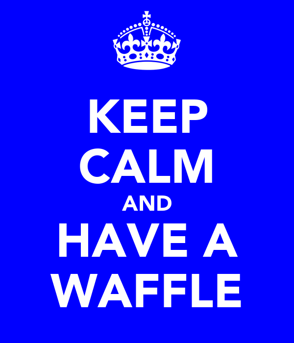 KEEP CALM AND HAVE A WAFFLE