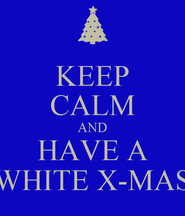 KEEP CALM AND HAVE A WHITE X-MAS