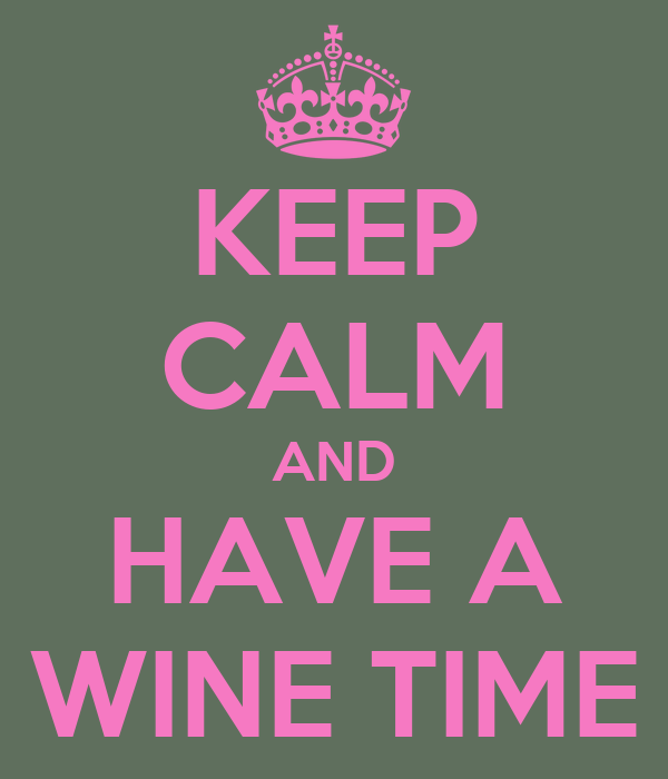 KEEP CALM AND HAVE A WINE TIME