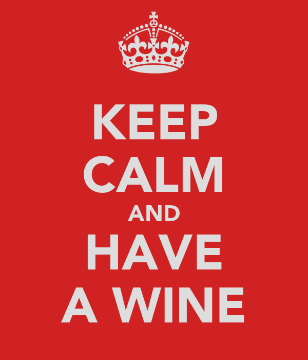 KEEP CALM AND HAVE A WINE