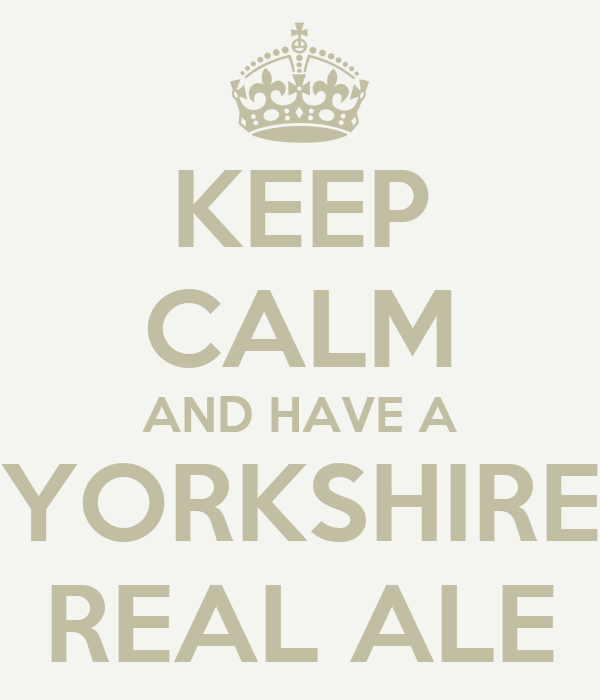 KEEP CALM AND HAVE A YORKSHIRE REAL ALE