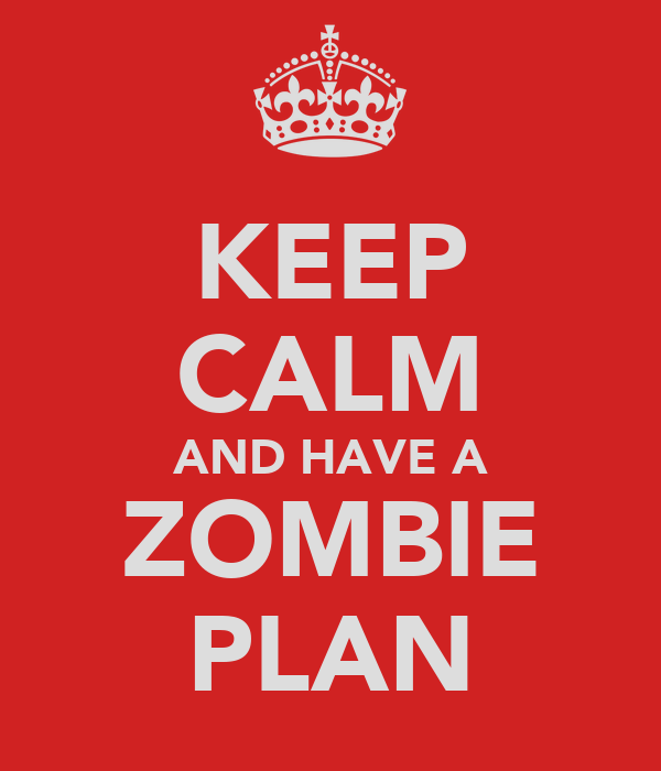 KEEP CALM AND HAVE A ZOMBIE PLAN