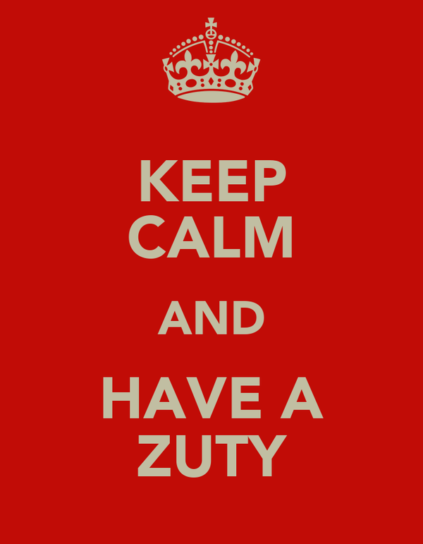 KEEP CALM AND HAVE A ZUTY