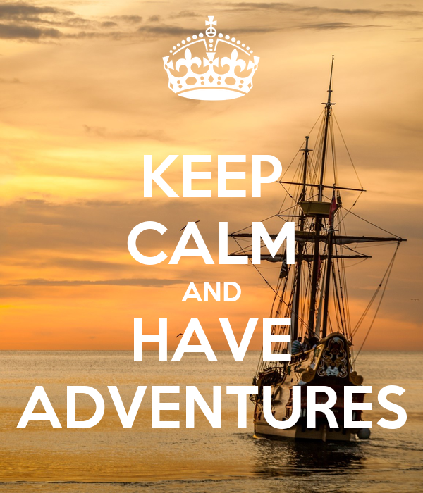 KEEP CALM AND HAVE ADVENTURES