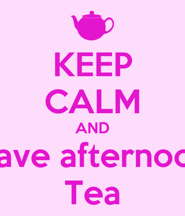 KEEP CALM AND Have afternoon Tea