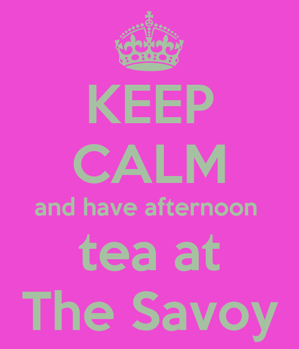 KEEP CALM and have afternoon  tea at The Savoy