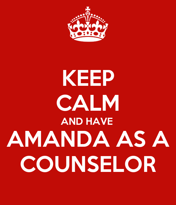 KEEP CALM AND HAVE  AMANDA AS A COUNSELOR