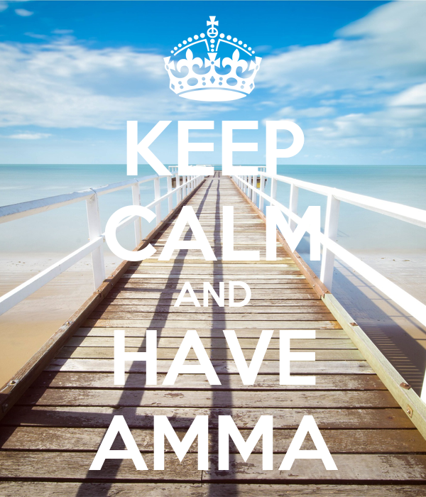 KEEP CALM AND HAVE AMMA