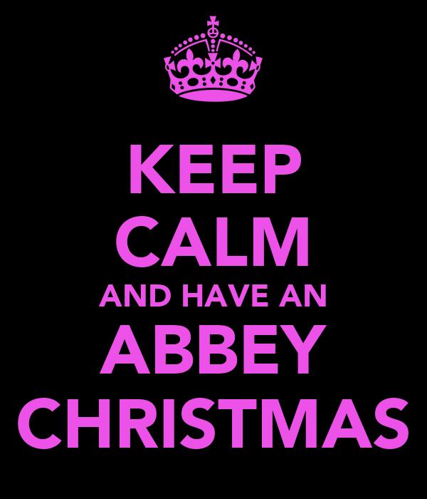 KEEP CALM AND HAVE AN ABBEY CHRISTMAS