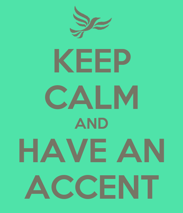 KEEP CALM AND HAVE AN ACCENT