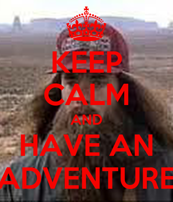 KEEP CALM AND HAVE AN ADVENTURE