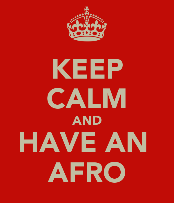 KEEP CALM AND HAVE AN  AFRO