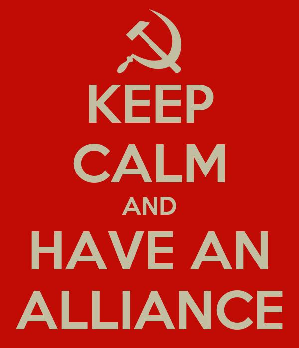 KEEP CALM AND HAVE AN ALLIANCE