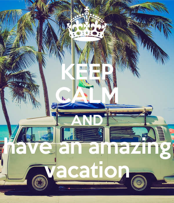 KEEP CALM AND have an amazing vacation