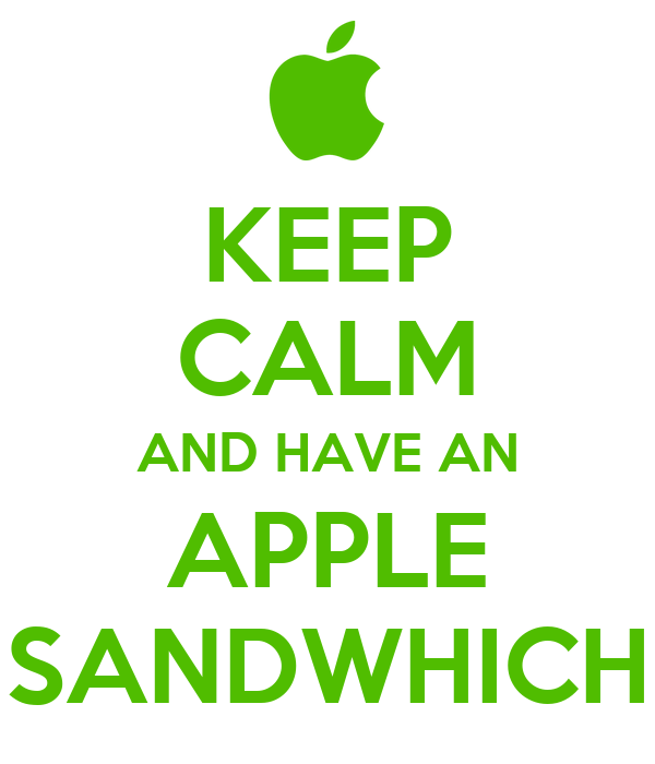 KEEP CALM AND HAVE AN APPLE SANDWHICH