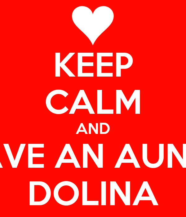 KEEP CALM AND HAVE AN AUNTY DOLINA