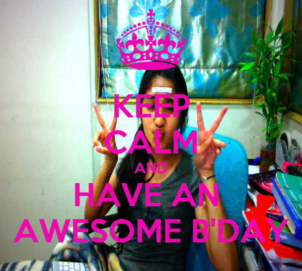 KEEP CALM AND HAVE AN  AWESOME B'DAY