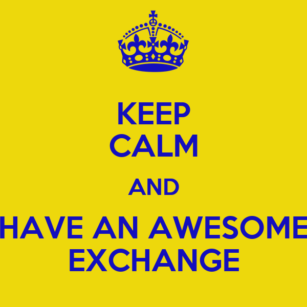 KEEP CALM AND HAVE AN AWESOME EXCHANGE