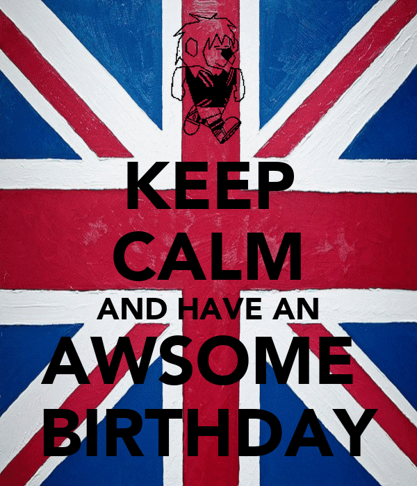 KEEP CALM AND HAVE AN AWSOME  BIRTHDAY