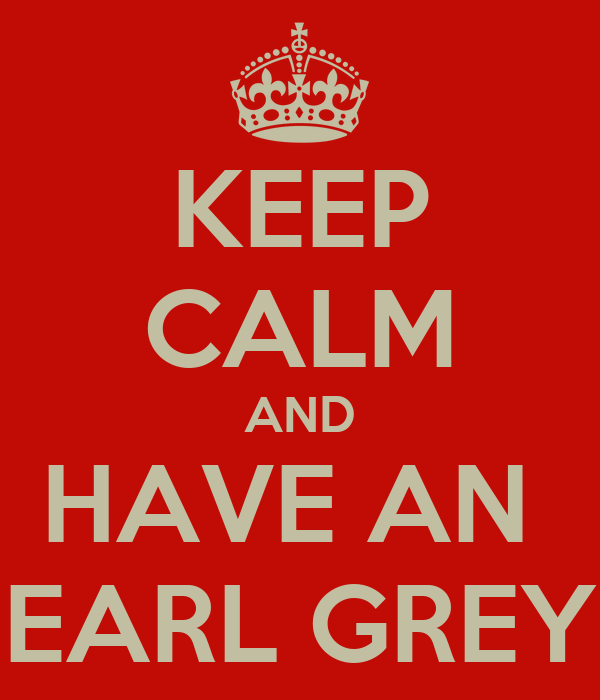 KEEP CALM AND HAVE AN  EARL GREY