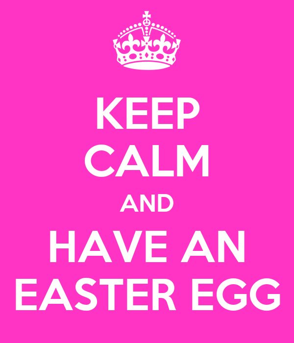 KEEP CALM AND HAVE AN EASTER EGG