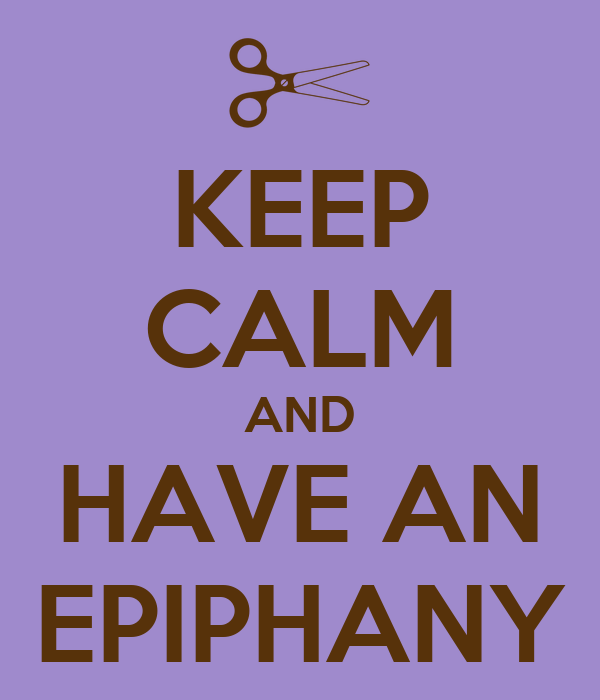 KEEP CALM AND HAVE AN EPIPHANY