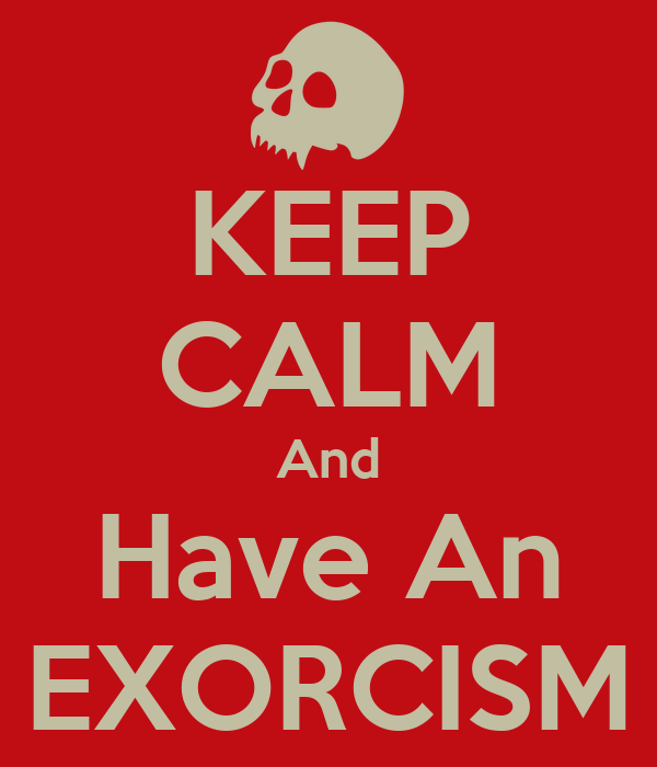 KEEP CALM And Have An EXORCISM