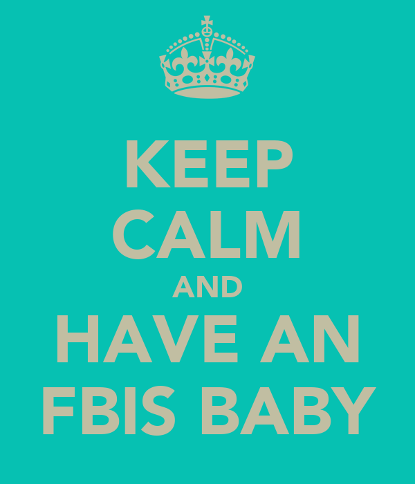 KEEP CALM AND HAVE AN FBIS BABY