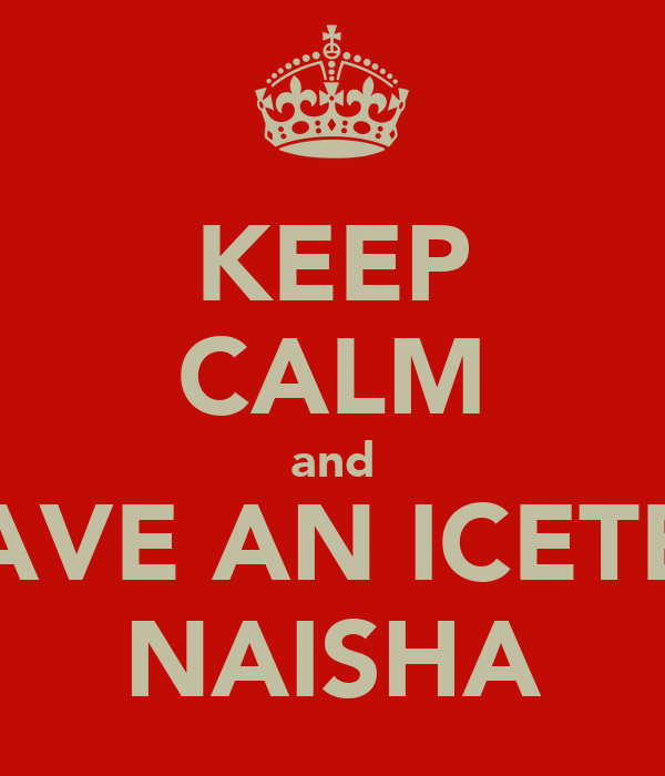 KEEP CALM and HAVE AN ICETEA NAISHA