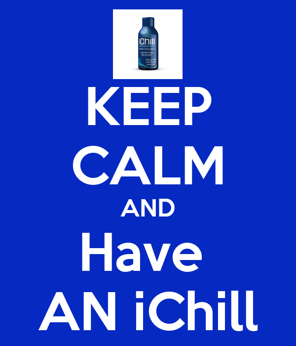 KEEP CALM AND Have  AN iChill