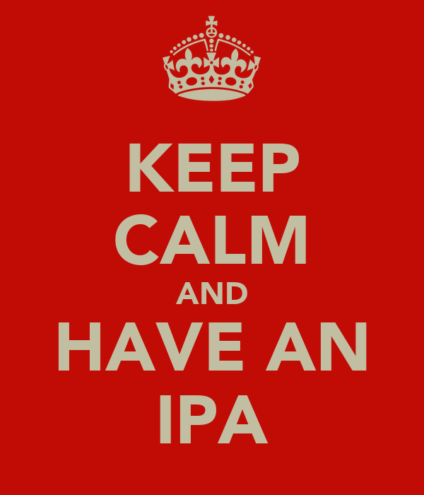 KEEP CALM AND HAVE AN IPA