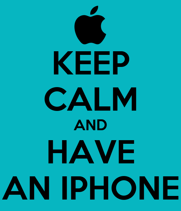KEEP CALM AND HAVE  AN IPHONE
