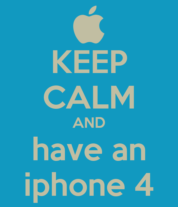 KEEP CALM AND have an iphone 4