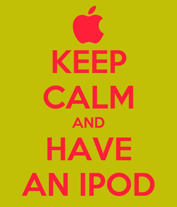 KEEP CALM AND HAVE AN IPOD