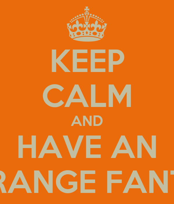 KEEP CALM AND HAVE AN ORANGE FANTA