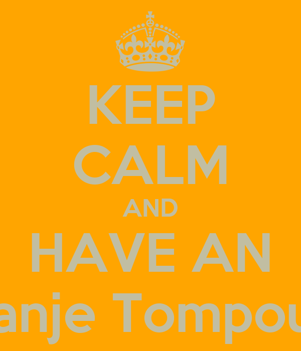 KEEP CALM AND HAVE AN Oranje Tompouce