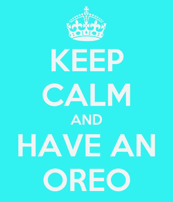 KEEP CALM AND HAVE AN OREO