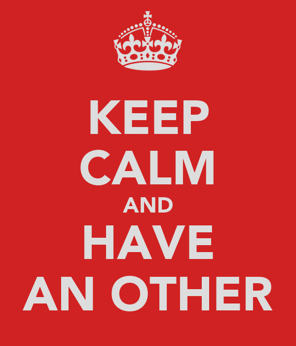 KEEP CALM AND HAVE AN OTHER