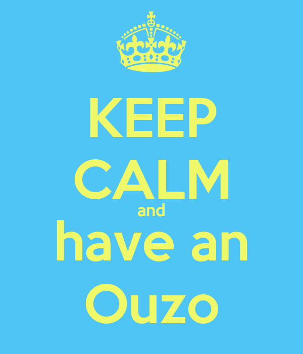 KEEP CALM and have an Ouzo