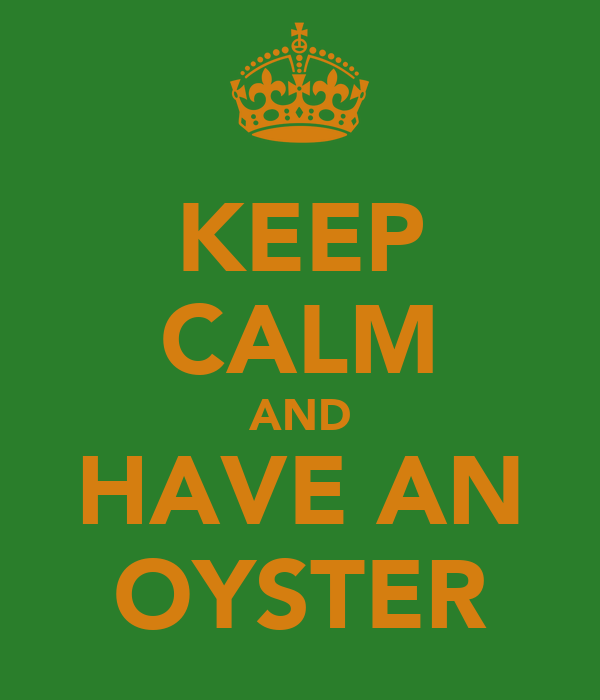 KEEP CALM AND HAVE AN OYSTER