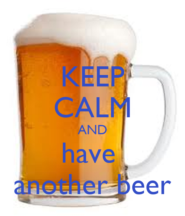 KEEP CALM AND have  another beer