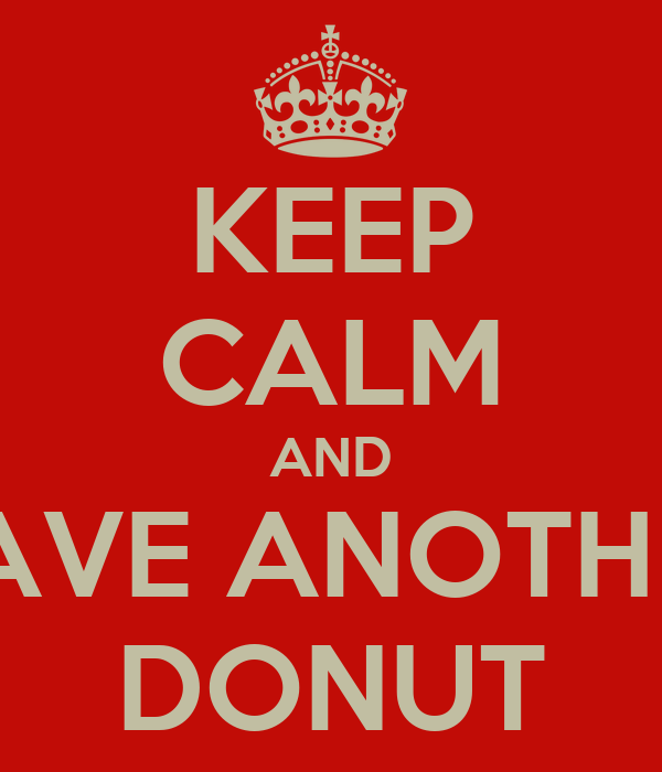 KEEP CALM AND HAVE ANOTHER DONUT