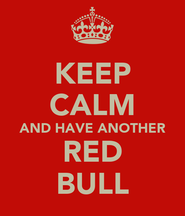 KEEP CALM AND HAVE ANOTHER RED BULL