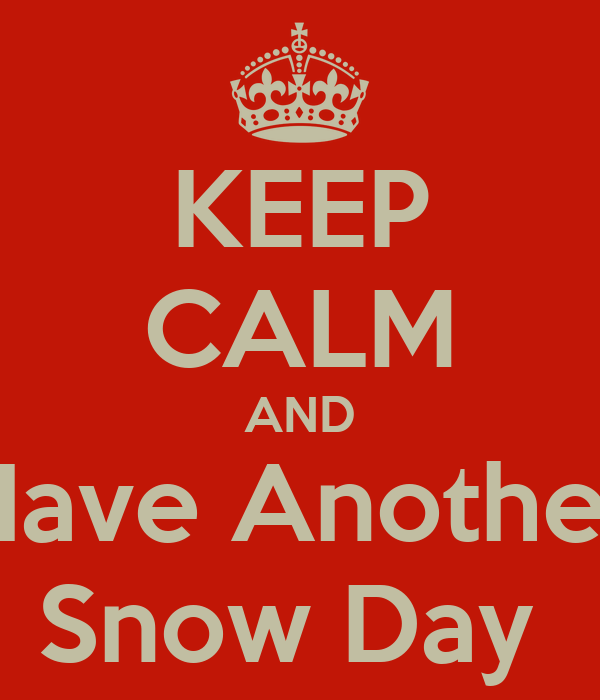 KEEP CALM AND Have Another Snow Day