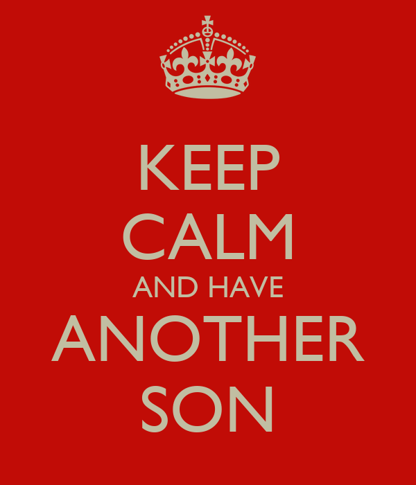 KEEP CALM AND HAVE ANOTHER SON