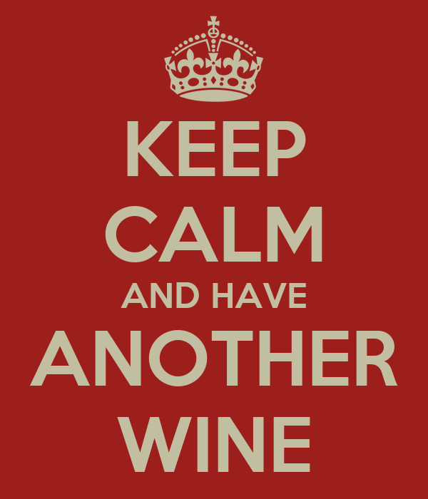 KEEP CALM AND HAVE ANOTHER WINE
